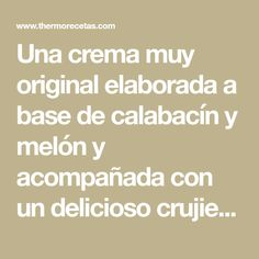Una crema muy original elaborada a base de calabacín y melón y acompañada con un delicioso crujiente de jamón Base, Chowders, Recipes