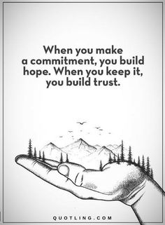 Quotes When you make a commitment, you build hope. when you keep it, you build trust.