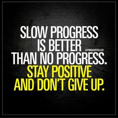 Fitness Motivational Quotes : Slow progress is better than no progress. Stay positive and don't give up. - Quotes Sayings Quotable Quotes, True Quotes, Great Quotes, Quotes To Live By, Motivational Quotes, Inspirational Quotes For Sports, Training Fitness, Sport Fitness, Health Fitness
