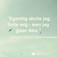 """""""Egentlig skulle jeg hvile mig - men jeg gider ikke."""" - Storm P. (Robert Storm Petersen)"""