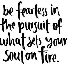 Be Fearless In The Pursuit Of What Sets Your Soul On Fire life quotes quotes quote inspirational quotes life quotes and sayings Motivational Quotes For Success, Great Quotes, Quotes To Live By, Positive Quotes, Me Quotes, Inspirational Quotes For Graduates, Senior Quotes Inspirational, Quotes Images, Inspiring Quotes