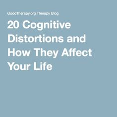 20 Cognitive Distortions and How They Affect Your Life. Re-pinned by Sandhill. www.sandhillcounseling.com