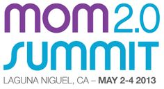 I'm back with Mom2.0, managing communications and social media for Mom2.013 -- the 5th annual Mom2.0 Summit, May 2-4, 2013, in Laguna Niguel, California.
