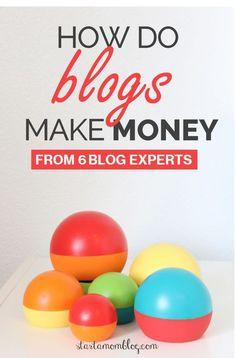 How do blogs make money from 6 experts #makemoney #blogging #makemoneyblogging #workfromhome #makemoneyonline www.startamomblog.com