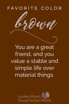 Favorite color BROWN? Your color personality: You are a great friend, and you value a stable and simple life over material things. CLICK to see more on your color psychology, and the full infographic! #LouiseM #ColorLovers #FavoriteColor #BeYou #MyStyle #Brown #Personality #ColorPsychology