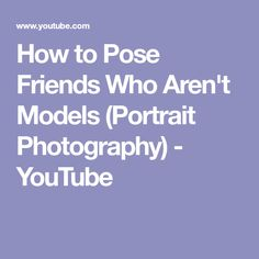 How to Pose Friends Who Aren't Models (Portrait Photography) - YouTube
