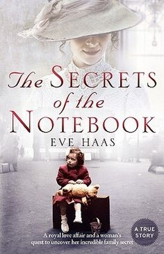 The Secrets of the Notebook The incredible true story revealed by a family notebook, telling of four daughters across two centuries of turbulent history, of a passionate and ill-fated royal love affair, ending in a tragic and cruel death.