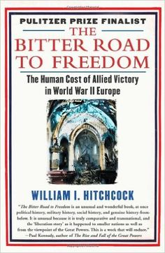 The bitter road to freedom : a new history of the liberation of Europe / William I. Hitchcock Publicación	New York : Free Press, 2009