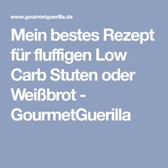 Mein bestes Rezept für fluffigen Low Carb Stuten oder Weißbrot - GourmetGuerilla