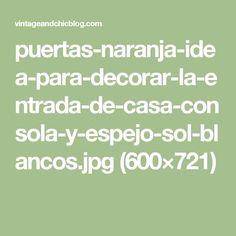 puertas-naranja-idea-para-decorar-la-entrada-de-casa-consola-y-espejo-sol-blancos.jpg (600×721)