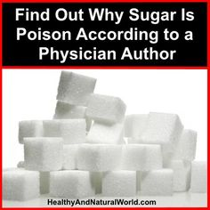 Find Out Why Sugar Is Poison According to a Physician Author Dr. Robert Lustig