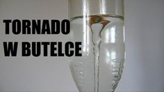Tornado nie musi nieść jedynie zniszczenia. Własne, bezpieczne tornado można zrobić w butelce!