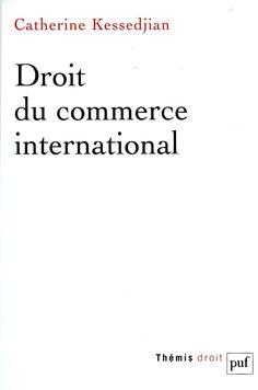 Droit du commerce international / Catherine Kessedjian. - Paris : PUF, 2013