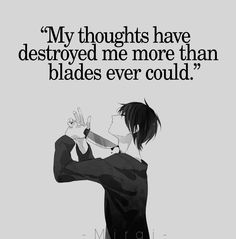 And you destroyed me more than my thoughts did.