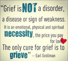 as someone who has been grieving for the loss of my fiance, adam, this could not be a truer statement. people need to understand this.