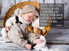 """Enjoy the little things in life ... for one day you'll look back and realize they were the big things."" http://baby.tips"