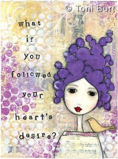 What if you followed your heart's desire? Mixed media collage art girl with lovely purple hair. How adorable with the little birdie perched on her shoulder. Acrylic paint, vintage papers, stamps stencils.
