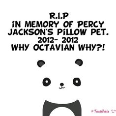 Rest in peace, Percy's Comfy Panda Pillow Pet (as seen on t.v.)PEEEEERRRRRYYYYYY!!!!!!!WHYYYYYYYYYYYYYYYYYYYYYY WHYYYYYY OCTIVIAN WHYYYYYYYYYY?????????????CRY CRY CRY CRY LOOKING FORWARD TO TGE MOVIE AT THIS PART!!!!!!!!!:D