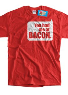 You Had Me At Bacon Screen Printed T-Shirt Tee Shirt T Shirt Mens Ladies Womens Youth Kids Funny Food Geek Foodie