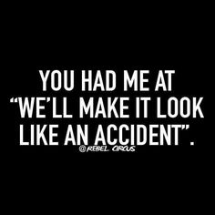 """You had me at """"we'll make it #look #like an #accident """" #LetsGetWordy"""