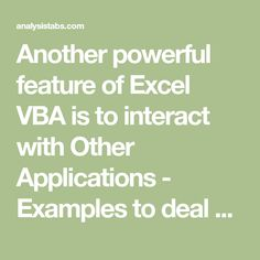 Another powerful feature of Excel VBA is to interact with Other Applications - Examples to deal with MS Word, PowerPoint, Access, Internet Explorer,etc.