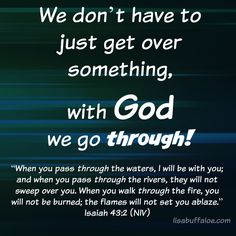 Not just get over, with God we go through