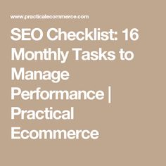 SEO Checklist: 16 Monthly Tasks to Manage Performance  |  Practical Ecommerce