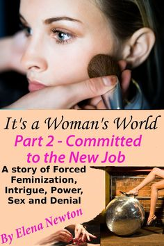 "A Woman's World - Committed to the New Job. If you like bdsm or #feminization - especially #forced-feminization, you should love this book. It's just a little too #kinky to be ""serious"" literature, but it's a thoughtful novella."
