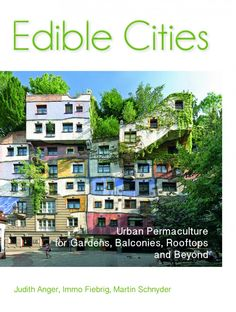 Edible Cities, Urban Permaculture for by Gardens, Balconies, Rooftops and Beyond by Judith Anger, Dr Immo Fiebrig and Martin Schnyder - Permanent Publications
