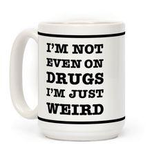 I'm Not Even On Drugs I'm Just Weird #drugs #funnymugs #coffeemug #coffeemugs #mugs