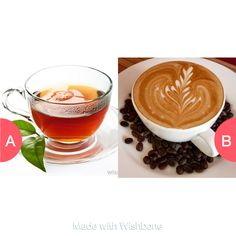 Tea or Coffee Tap to vote http://sms.wishbo.ne/U1ak/tkOOeBkX8s