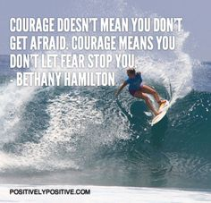 Archive Courage doesn't mean you don't get afraid. Courage means you don't let fear stop you - Bethany HamiltonCourage doesn't mean you don't get afraid. Courage means you don't let fear stop you - Bethany Hamilton Bethany Hamilton Quotes, Kauai, Movie Quotes, Life Quotes, Great Quotes, Inspirational Quotes, Amazing Quotes, Motivational, Bon Courage