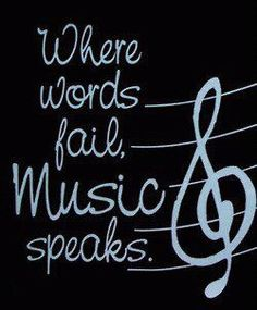 Words may fail, but music never does.