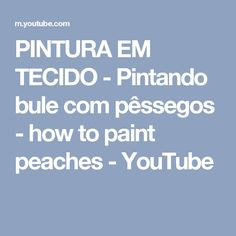 PINTURA EM TECIDO - Pintando bule com pêssegos - how to paint peaches - YouTube