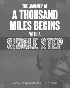 The journey of a thousand miles begins with a single step #inspirational #quotes