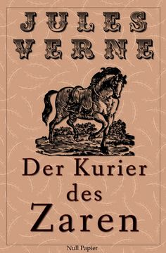 Jules Verne: Michael Strogoff - Der Kurier des Zaren - von Jules Verne - Überarbeitete und illustrierte Ausgabe
