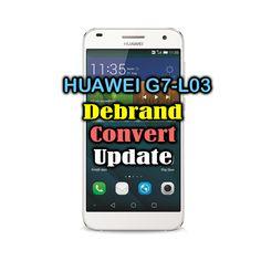 Huawei G7-L03 Debrand/Convert/update to Marshmallow (Canada/Latin America)