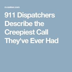 911 Dispatchers Describe the Creepiest Call They've Ever Had