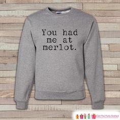 Wine Sweatshirt - Wine Shirt - You Had Me At Merlot - Funny Drinking Sweatshirt - Adult Crewneck Sweatshirt - Funny Men's Grey Sweatshirt