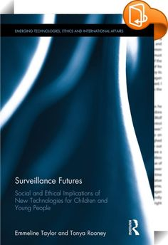 Surveillance Futures    :  From birth to adulthood, children now find themselves navigating a network of surveillance devices that attempt to identify, quantify, sort and track their thoughts, movements and actions. This book is the first collection to focus exclusively on technological surveillance and young people.?Organised around three key spheres of children's day-to-day life: schooling, the self and social lives, this book chronicles the increasing surveillance that children, of ...