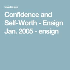 Confidence and Self-Worth - Ensign Jan. 2005 - ensign