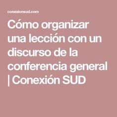 Cómo organizar una lección con un discurso de la conferencia general | Conexión SUD