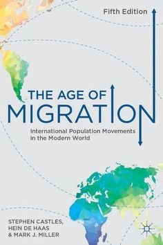 The Age of Migration: International Population Movements in the Modern World by Stephen Castles et al., (2013)