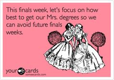 This finals week, let's focus on how best to get our Mrs. degrees so we can avoid future finals weeks. @carly k. Brewster @Lauren Davison Shultz