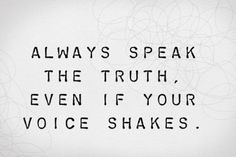 Life QUOTE :    Always speak the truth, even if your voice shakes.  - #Life https://quotestime.net/life-quotes-always-speak-the-truth-even-if-your-voice-shakes/