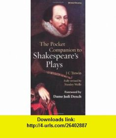 The Pocket Companion to Shakespeares Plays (9781845331283) JC Trewin, Stanley Wells, Judi Dench , ISBN-10: 1845331281  , ISBN-13: 978-1845331283 ,  , tutorials , pdf , ebook , torrent , downloads , rapidshare , filesonic , hotfile , megaupload , fileserve