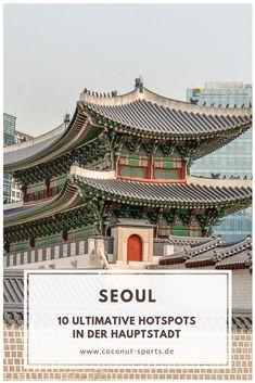 Hier verrate ich euch meine Top 10 Seoul Sehenswürdigkeiten: Alle Highlights und Things to do in der Hauptstadt von Südkorea - inklusive Food