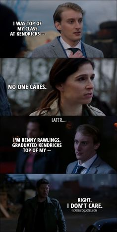 Quote from Supernatural 12x17 │  Renny Rawlings (to Sam and Eileen): From what Mick tells me, neither of you have any formal training. Fascinating. I was top of my class at Kendricks — Eileen Leahy: No one cares. (Later...) Dean Winchester: Who's this? Sam Winchester: He's with Mick. Renny Rawlings: I'm Renny Rawlings. Graduated Kendricks top of my — Dean Winchester: Right. I don't care.