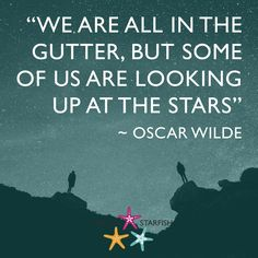 """WE ARE ALL IN THE GUTTER, BUT SOME OF US ARE LOOKING UP AT THE STARS"" ~ OSCAR WILDE #ThrowStarfish Podcast Episodes on our profile #Quote Throw Starfish (@ThrowStarfish) 