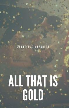 Read Book Chapter One from the story Glitter and Gold by ellewriteswhat (Chantelle Nazareth) with 124 reads. Chapter One My. Gold Book, Wattpad Books, Chapter One, Gold Rush, Book Girl, Hilarious, Funny, Heart Of Gold, Book 1